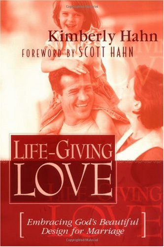 Life-Giving Love: Embracing God's Beautiful Design for Marriage / Kimberly Kirk Hahn
