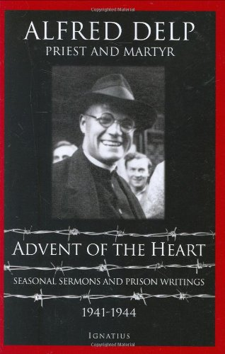 Advent of the heart : seasonal sermons and prison writings, 1941-1944 / Alfred Delp ; English translation by Abtei St. Walburg.