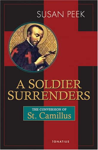 A soldier surrenders : the conversion of Saint Camillus de Lellis : a novel / Susan Peek.