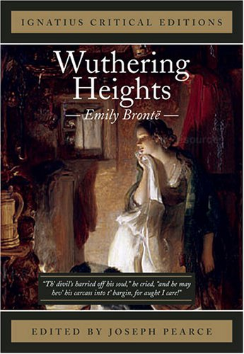 Ignatius Critical Edition: Wuthering Heights / Emily Bronte : with an introduction and contemporary criticism / Edited by Joseph Pearce