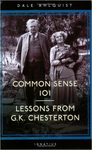 Common Sense 101: Lessons from G.K. Chesterton / Dale Ahlquist