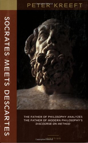 Socrates Meets Descartes: the Father of Philosophy Analyzes the Father of Modern Philosophy's Discourse on Method / Peter Kreeft