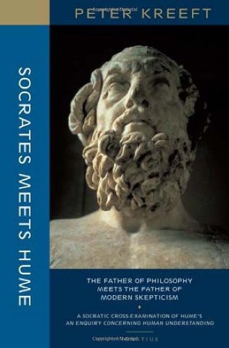 Socrates Meets Hume: the Father of Philosophy Meets the Father of Modern Skepticism: a Socratic Examination of An Enquiry Concerning Human Understanding / Peter J Kreeft