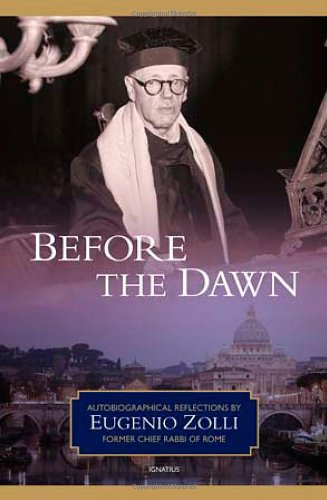 Before the Dawn : Autobiographical Reflections by Eugenio Zolli, Former Chief Rabbi of Rome