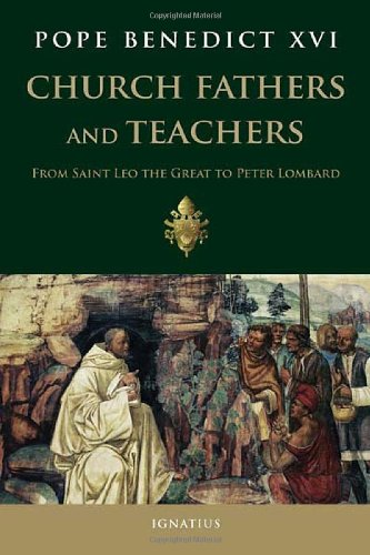 Church Fathers and Teachers: From Saint Leo the Great to Peter Lombard / Joseph Ratzinger (Pope Benedict XVI)
