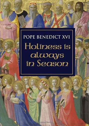 Holiness is Always in Season  / Pope Benedict XVI (Joseph Ratzinger)