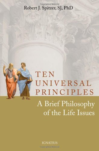 Ten universal principles : a brief philosophy of the life issues / Robert J. Spitzer.