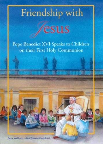 Friendship With Jesus: Pope Benedict XVI talks to Children on Their First Holy Communion / Amy Welborn