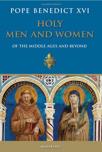 Holy Men and Women of the Middle Ages / Pope Benedict XVI (Joseph Ratzinger)