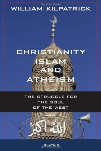 Christianity, Islam, and Atheism: the Struggle for the Soul of the West / William Kilpatrick