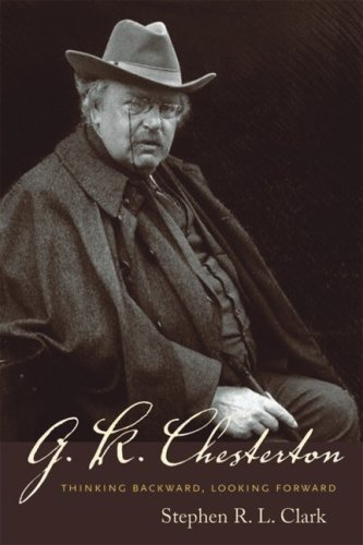 G. K. Chesterton: Thinking Backward, Looking Forward / Stephen R. L. Clark