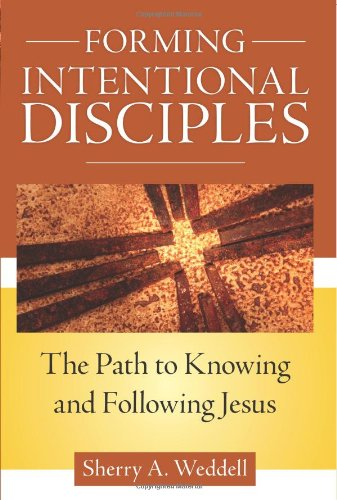 Forming Intentional Disciples: The Path to Knowing and Following Jesus / Sherry Weddell