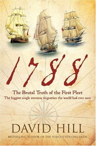 1788: the Brutal Truth of the First Fleet: the Biggest Single Overseas Migration the World had ever Seen / David Hill