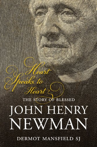 Heart Speaks to Heart: the Story of Blessed John Henry Newman / Dermot Masfield