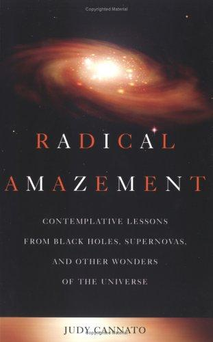 Radical amazement : contemplative lessons from black holes, supernovas, and other wonders of the universe / Judy Cannato