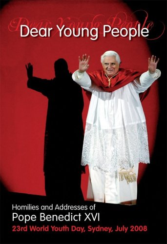 Dear Young People: Homilies & Addresses of Pope Benedict XVI