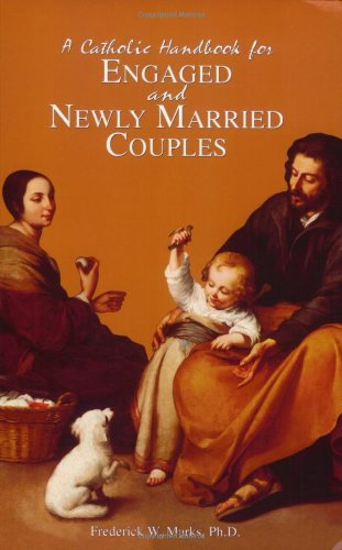 A Catholic Handbook for Engaged and Newly Married Couples /Frederick Marks