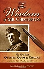 The Wisdom of Mr Chesterton: The Very Best Quotes, Quips and Cracks from the Pen of G.K. Chesterton / Edited by Dave Armstrong