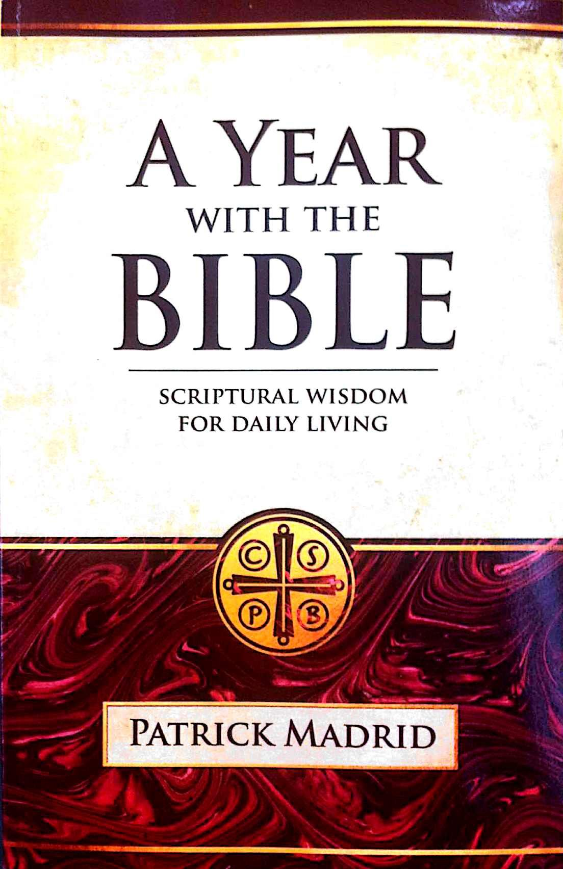 A Year with the Bible: Scriptural Wisdom for Daily Living / Patrick Madrid