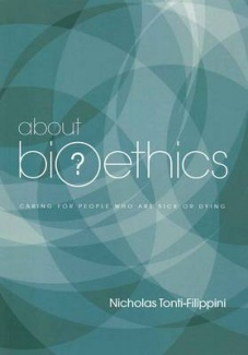 About Bioethics Volume 2: Caring for People who are Sick or Dying / Nicholas Tonti-Filippini