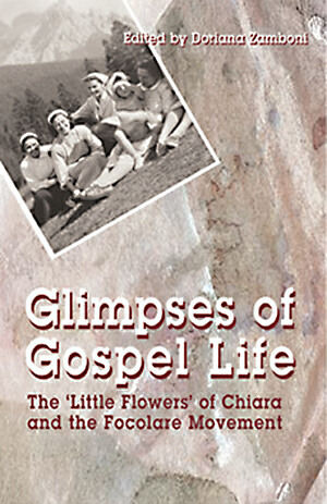 Glimpses of Gospel Life: The Little Flowers of Chiara and the Focolare Movement / Edited by Doriana Zamboni