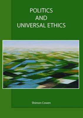 Politics and Universal Ethics / Shimon Cowen