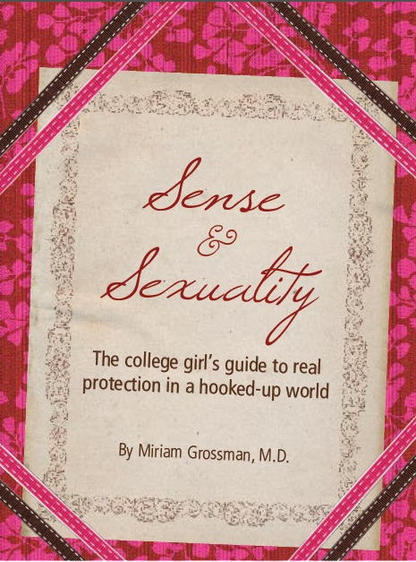 Sense and Sexuality: The College Girl's Guide to Real Protection in a Hooked-up World / Dr Miriam Grossman